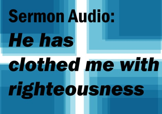 he has clothed me in righteousness