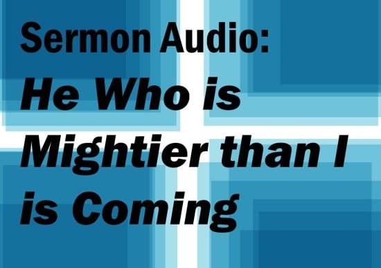 He Who Is Mightier than I is Coming