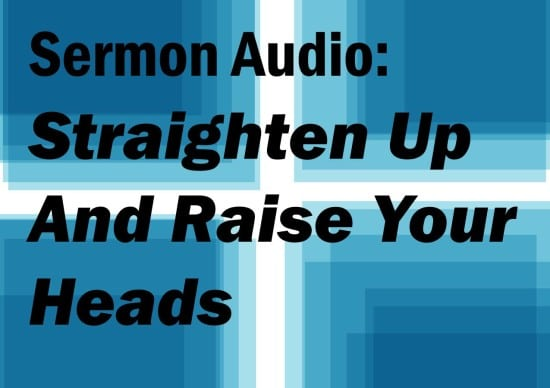 straighten up and raise your heads