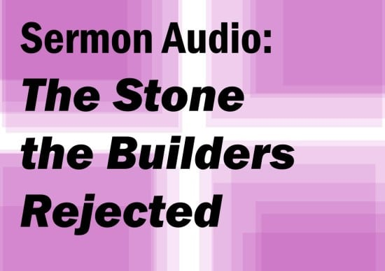 The Stone the Builders Rejected