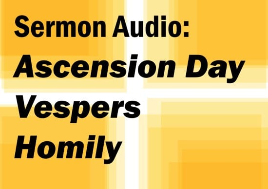 ascension day vespers homily